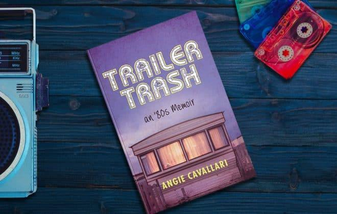 Trailer Trash: an '80s Memoir by Angie Cavallari