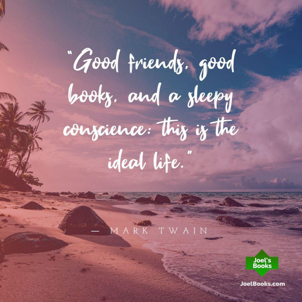 Good friends, good books, and a sleepy conscience: This is the ideal life - Mark Twain Book Quote